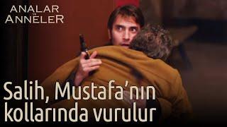 Analar ve Anneler 9.Bölüm Final | Salih, Mustafa'nın kollarında vurulur