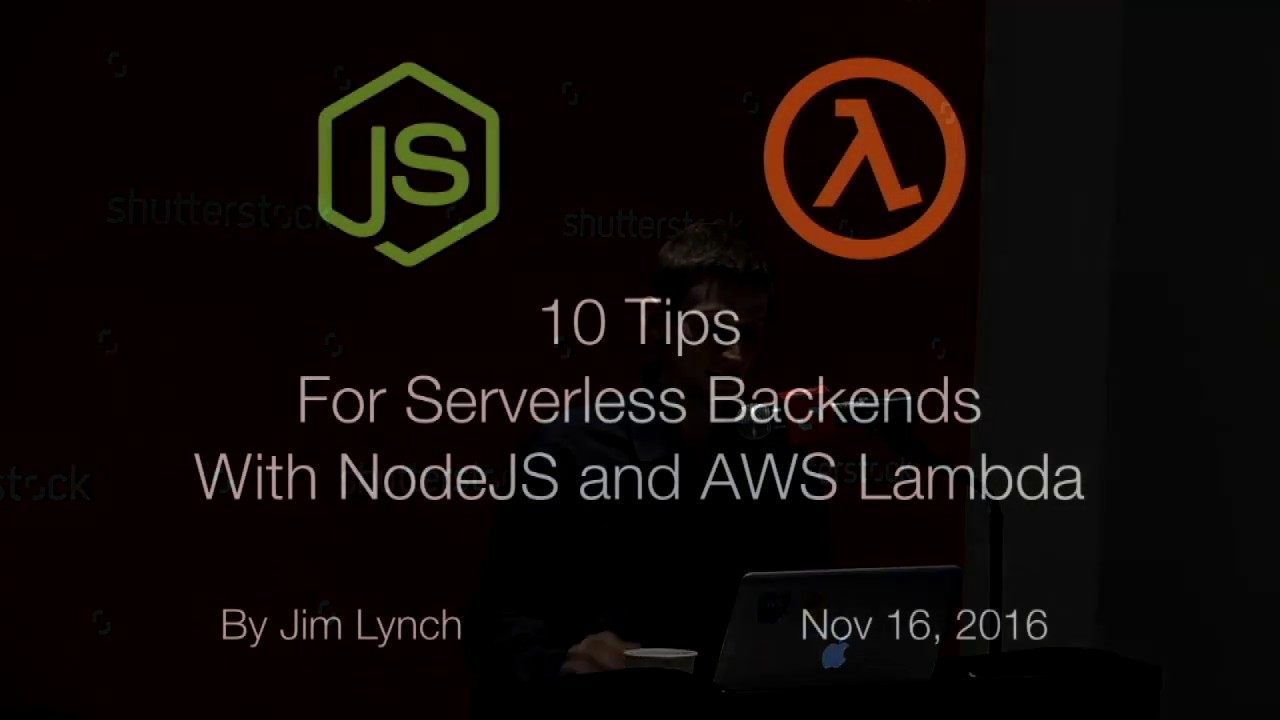 Jim Lynch - Tips For Serverless Node.js Scripts With AWS Lambda
