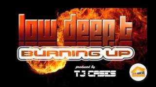 LOW DEEP T BURNING UP
