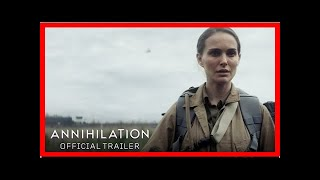 Annihilation Is Mind-Blowing, and the Best Sci-Fi Film in Years