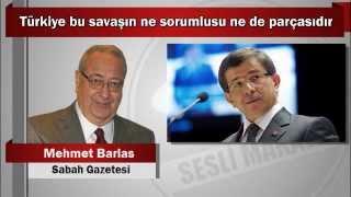 Mehmet Barlas : Türkiye bu savaşın ne sorumlusu ne de parçasıdır