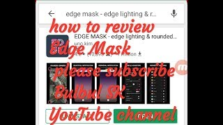 how to review apps  Edge Mask  please subscribe Bulbul SK YouTube channel