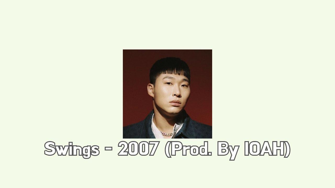 Download [SMTM9 2차🔥] Swings(스윙스) - 2007 (Prod. By IOAH) [가사, Lyrics]