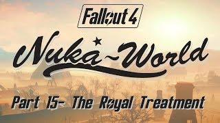 Fallout 4: Nuka World - Part 15 - The Royal Treatment