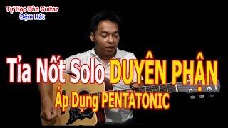 Hướng Dẫn Tỉa Nốt Solo Guitar DUYÊN PHẬN Áp Dụng PENTATONIC Scale