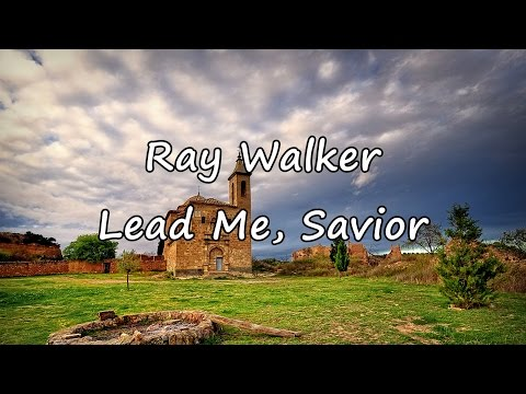 Ray Walker - Lead Me, Savior [with lyrics]