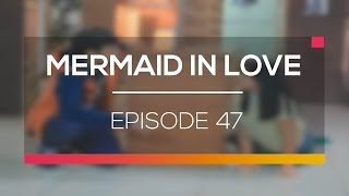 Mermaid In Love Episode 47