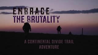 Embrace the Brutality: A Continental Divide Trail Adventure (Official Trailer)