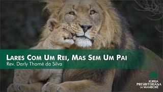 Lares Com Um Rei, Mas, Sem Um Pai | Rev. Darly Thomé da Silva