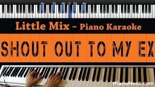 Little Mix - Shout Out to My Ex - Piano Karaoke / Sing Along / Cover with Lyrics