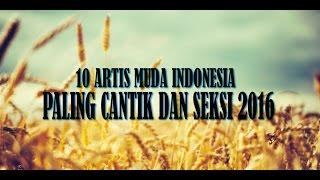 10 ARTIS MUDA INDONESIA PALING CANTIK DAN SEKSI 2016