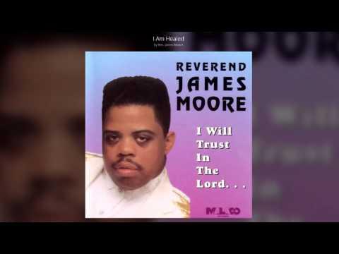 Rev. James Moore - I Am Healed (Full Tape Version)