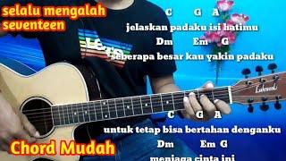 Chord Gitar Seventeen Selalu Mengalah - Tutorial Gitar Mudah  Untuk Pemula by Darmawan gitar