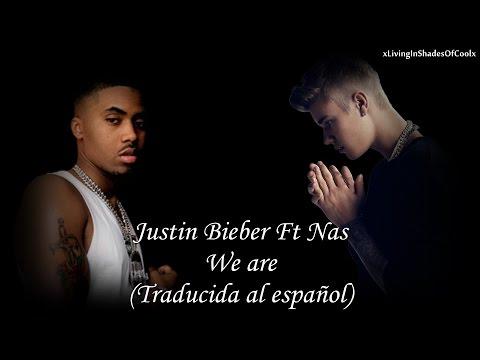 Justin Bieber ft Nas - We Are (Traducida al español)