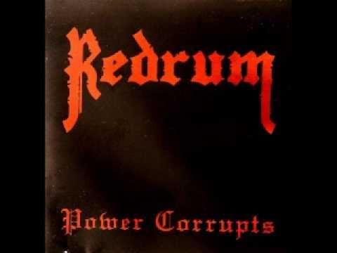 REDRUM- Power Corrupts