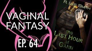 Vaginal Fantasy #64: Last Hour of Gann