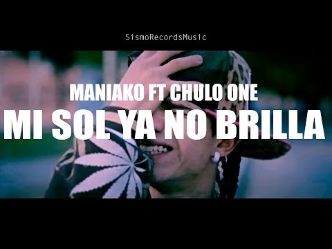 El Sol Ya No Brilla - Maniako FT Chulo One SismoRecordsFilms 2016