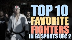 My Top 10 Favorite Fighters In EA Sports UFC 2
