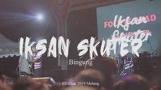 Iksan Skuter   Bingung LIVE Kickfest 2019 Malang