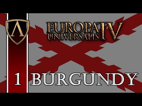 Let's Play Europa Universalis IV -- Burgundy -- 1.21 Hungary Patch -- Part 1