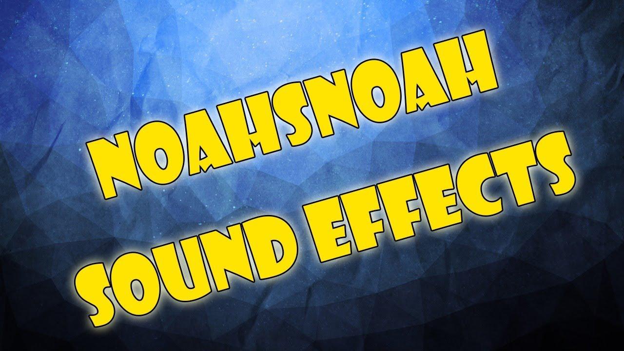 NoahsNoah ALL SOUND EFFECTS (PART 1)