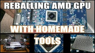 Reballing AMD Radeon Graphics Card With HomeMade BGA Rework Station
