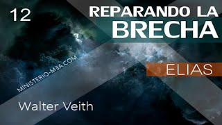 12/15 Elias - Reparando la Brecha | Walter Veith