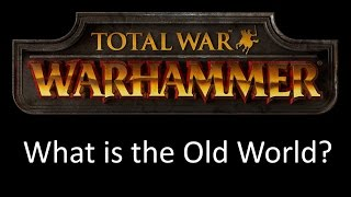 Total War Warhammer - What is the Old World?