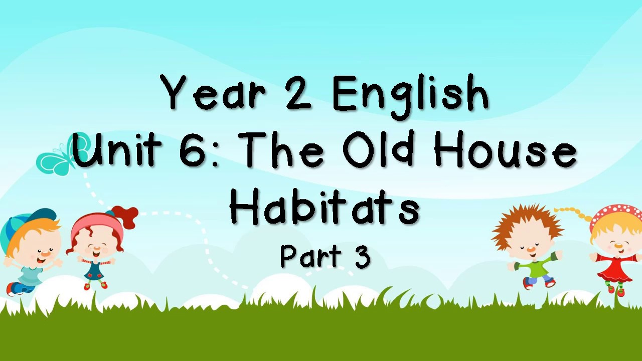 Year 2  English   Unit 6  the old house  habitats part 3