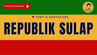 REPUBLIK SULAP - Tony Q Rastafara (Karaoke Reggae) By Daehan Musik