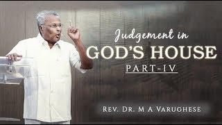 Judgement in God's House, Part-IV - Rev. Dr. M A Varughese