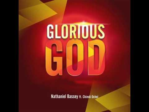 Nathaniel Bassey   Glorious God Ft Chimdi Ochei + Lyrics