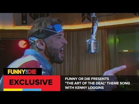 """Funny Or Die Presents """"The Art Of The Deal"""" Theme Song with Kenny Loggins"""