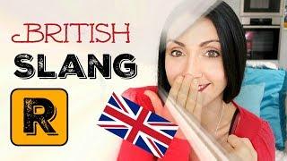 SLANG WORDS Beginning with R:  #17 BRITISH ENGLISH SLANG
