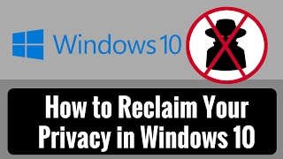 How to Reclaim Your Privacy in Windows 10