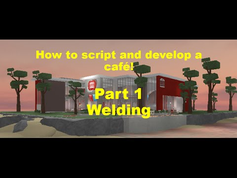 Roblox: How to Script a Cafe! Part 1   Welding