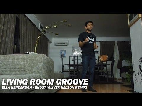 Ella Henderson - Ghost (Oliver Nelson Remix) | Living Room Groove | haddip