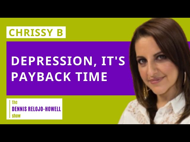Chrissy B: Depression, It's Payback Time