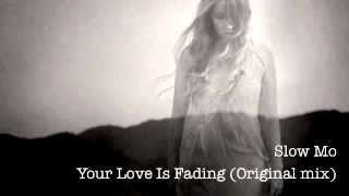 Slow Mo - Your love Is Fading (Original mix)