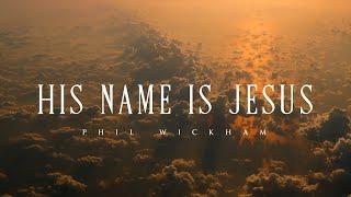 His Name Is Jesus - Phil Wickham (Lyrics)
