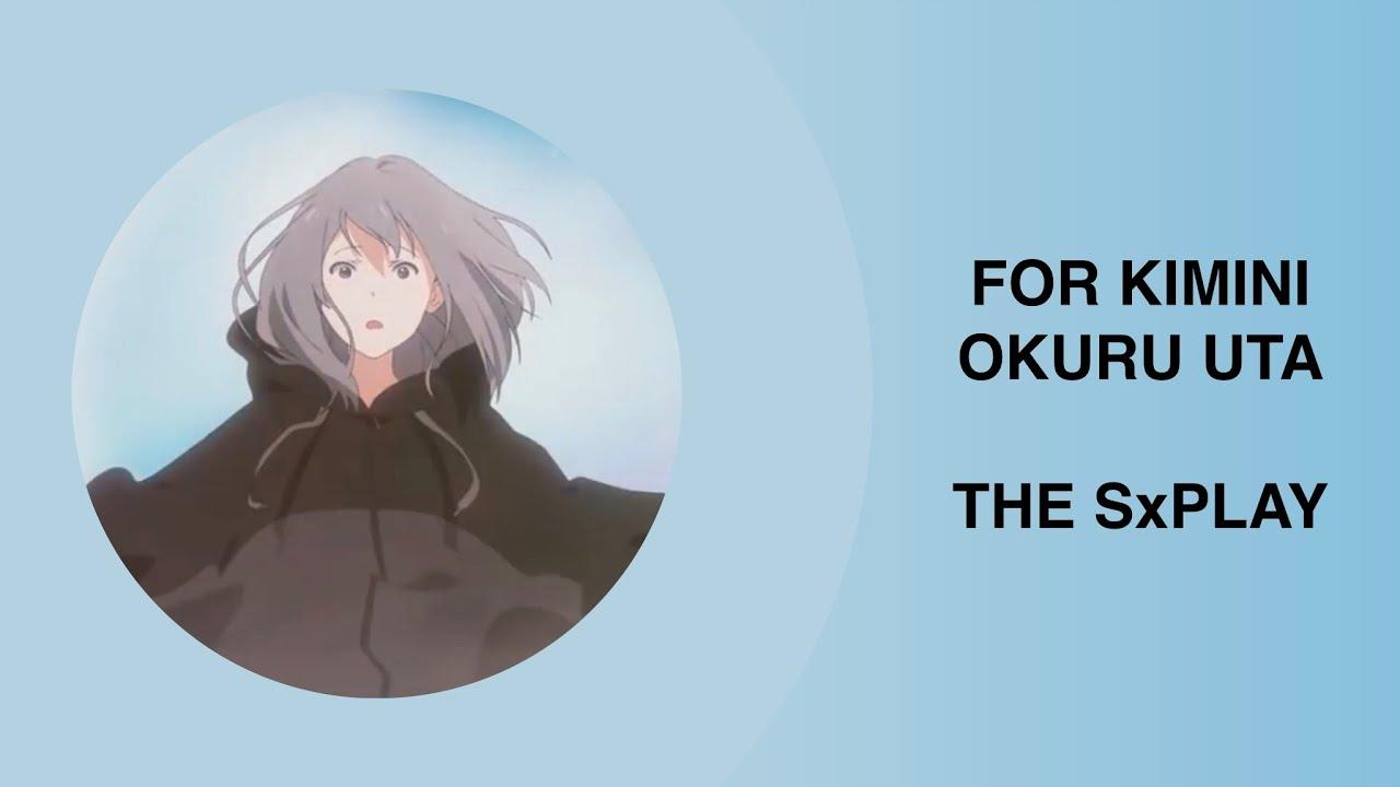 For Kimini Okuru Uta (For キミに贈る歌) - THE SxPLAY [Full + Lyrics] - YouTube