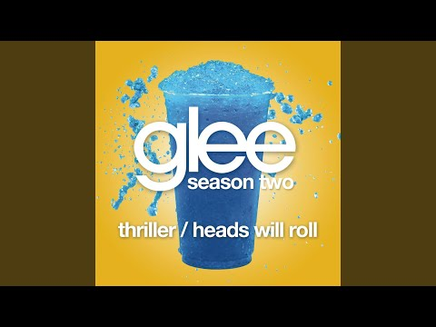 Thriller  Heads Will Roll Glee Cast Version