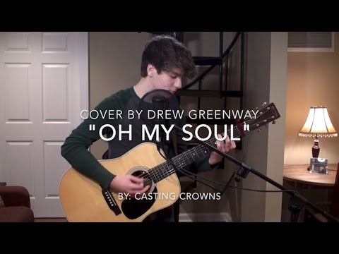 Oh My Soul  Casting Crowns Acoustic   Drew Greenway