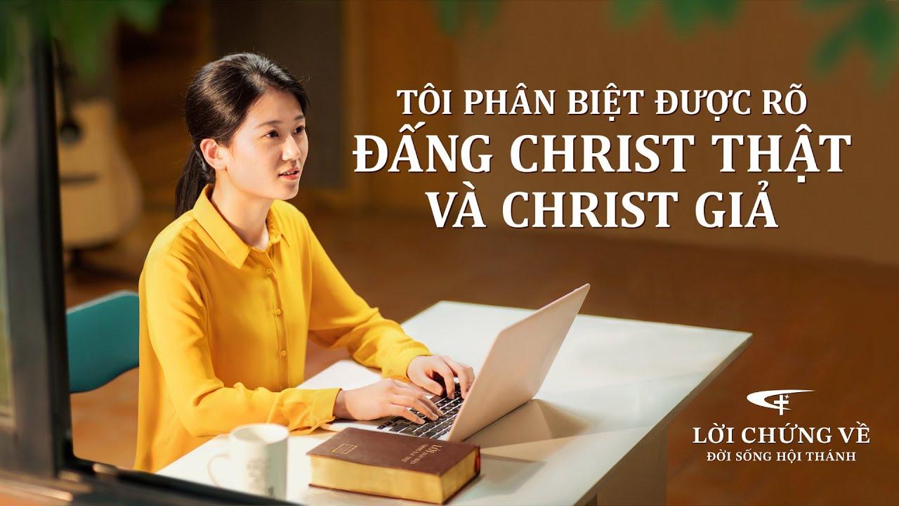 Video Về Lời Chứng Của Phúc Âm | Tôi phân biệt được rõ Đấng Christ thật và Christ giả