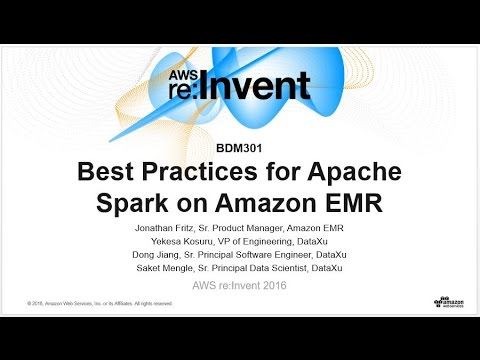 AWS re:Invent 2016: Best Practices for Apache Spark on Amazon EMR (BDM301)