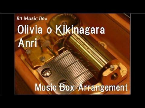 Olivia o Kikinagara/Anri [Music Box]