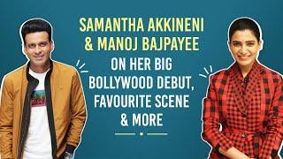 Samantha Akkineni & Manoj Bajpayee on BIG Bollywood film offers, The Family Man 2  & more