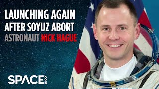 Launching Again After Soyuz Abort - Astronaut Nick Hague Interview