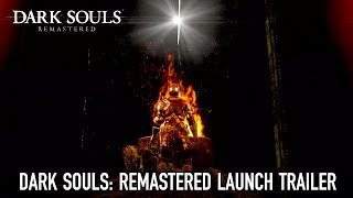 DARK SOULS: REMASTERED Launch Trailer