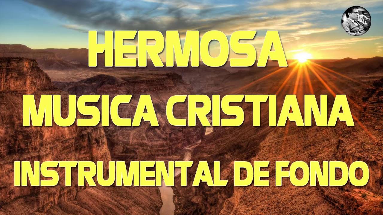 Hermosa Musica Cristiana Instrumental De Fondo Mejores Exitos Alabanza Y Adoracion Youtube